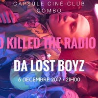 Le 6 décembre, Capsule Ciné-Club : Video Killed the Radio Star + Da Lost Boyz